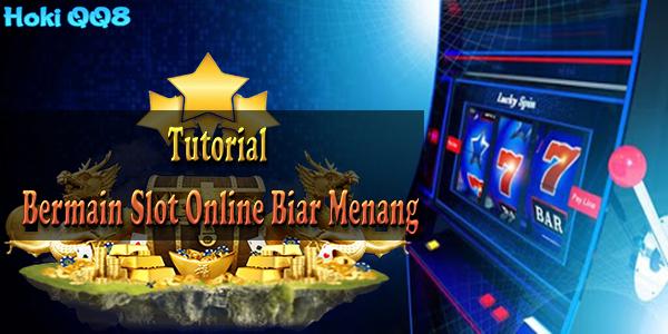 Tutorial Bermain Slot Online Biar Menang